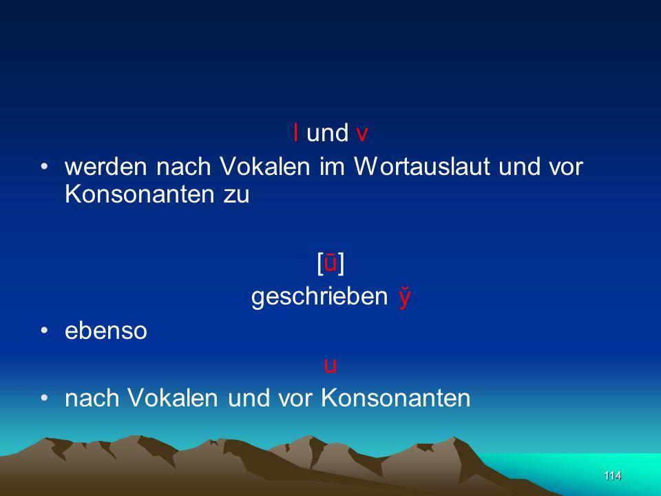 l und v werden nach Vokalen im Wortauslaut und vor Konsonanten zu. [ū] geschrieben ў. ebenso. u.